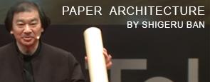 Paper Architecture, Shigeru Ban